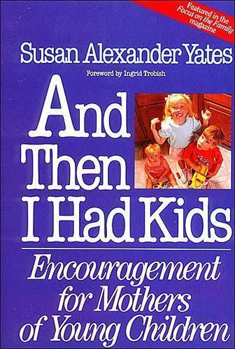 And Then I Had Kids by Susan Alexander Yates (1992, Pap