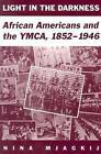 Light in the Darkness: African Americans and the YMCA, 1852-1946 by Nina Mjagkij (Paperback, 2003)