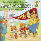 The Berenstain Bears Don't Pollute (Anymore) by Stan And Jan Berenstain Berenstain (Hardback, 1991)
