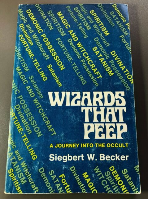 Wizards That Peep: A Journey Into the Occult Siegbert W. Becker Paperback, 1978