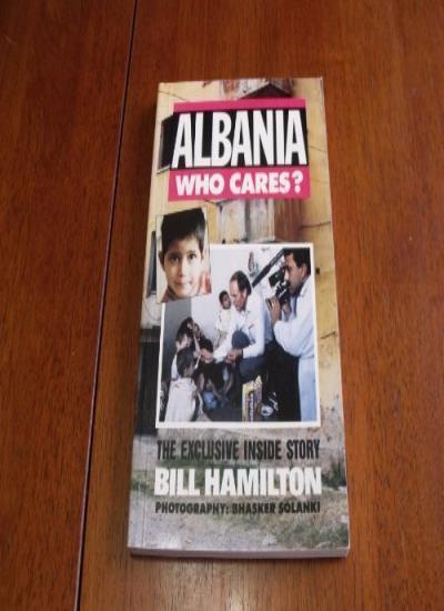 Albania - Who Cares?: The Exclusive Inside Story,Bill Hamilton, Bhasker Solanki