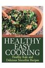 Healthy Easy Cooking: Healthy Kale and Delicious Smoothie Recipes by Sarah Littlefair (Paperback / softback, 2013)