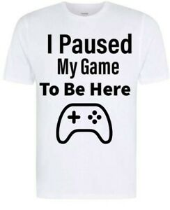 Ive paused my game to be here T-Shirt ideal all gaming people.