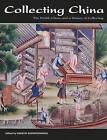 Collecting China: The World, China, and a Short History of Collecting by Vimalin Rujivacharakul (Hardback, 2011)