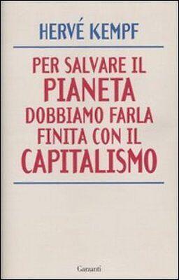 Per salvare il pianeta dobbiamo farla finita con il capitalismo Kempf Hervé 2010
