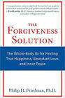 The Forgiveness Solution: The Whole-body RX for Finding True Happiness, Abundant Love, and Inner Peace by Philip H. Friedman (Paperback, 2010)