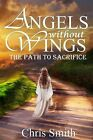 Angels Without Wings: The Path to Sacrifice by Chris Smith (Paperback / softback, 2013)