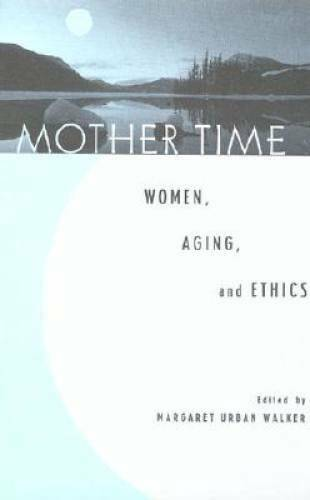 Mother Time: Women, Aging, and Ethics - Hardcover - VERY GOOD