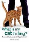What is My Cat Thinking?: The Essential Guide to Understanding Your Pet by Gwen Bailey (Paperback, 2010)