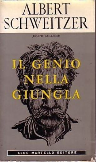 L- ALBERT SCHWEITZER GENIO NELLA GIUNGLA - GOLLOMB - MARTELLO --- 1965- B- ZCS37