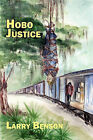 Hobo Justice by Larry Benson (Paperback / softback, 2011)