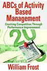 ABCs of Activity Based Management Frost iUniverse Paperback 9780595358717