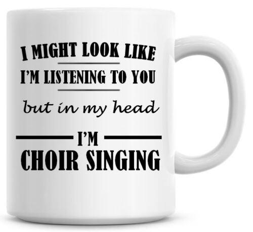 I/'M LISTENING I/'M CHOIR SINGING Novelty//Funny Printed Coffee//Tea Mug Gift O535