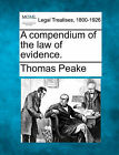 A Compendium of the Law of Evidence. by Thomas Peake (Paperback / softback, 2010)