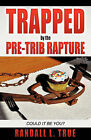Trapped by the Pre-Trib Rapture by Randall L True (Paperback / softback, 2011)