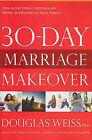 30-Day Marriage Makeover: How to Get Closer, Communicate Better, and Experience More Passion by Douglas Weiss (Paperback / softback, 2011)