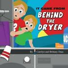 It Came from Behind the Dryer by Brittany Deas, Carolyn Deas (Paperback / softback, 2013)