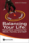 Balancing Your Life: Executive Lessons for Work, Family and Self by James G.S. Clawson (Paperback, 2009)