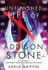 The Unfinished Life of Addison Stone: A Novel by Adele Griffin (Hardback, 2014)