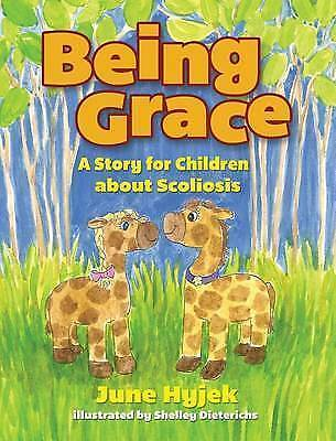 Being Grace : A Story for Children About Scoliosis, Hardcover by Hyjek, June;...