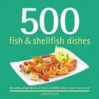 500 Fish & Shellfish Dishes  : The Only Compendium of Fish & Shellfish Dishes You'll Ever Need by Judith M Fertig (Hardback, 2011)