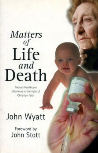 1 of 1 - Wyatt, John MATTERS OF LIFE AND DEATH TODAY'S HEALTHCARE DILEMMAS IN THE LIGHT O