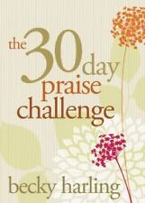 The 30-Day Praise Challenge by Becky Harling (2013, Paperback)