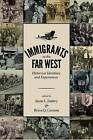 Immigrants in the Far West: Historical Identities and Experiences by University of Utah Press,U.S. (Paperback, 2015)