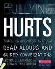 Bullying Hurts: Teaching Kindness Through Read Alouds and Guided Conversations by Reba M Wadsworth, Lester L Laminack (Paperback / softback)