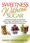 Sweetness Without Sugar: A Resource Guide for Delicious Dairy-, Egg-, and Gluten-Free Treats Made with Healthy Sweeteners by Wendy Vigdor-Hess (Paperback / softback, 2011)