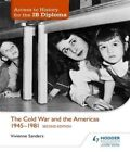 The Access to History for the IB Diploma: The Cold War and the Americas 1945-198 by Vivienne Sanders (Paperback, 2015)