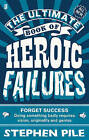 The Ultimate Book of Heroic Failures by Stephen Pile (Paperback, 2012)