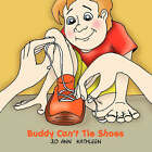 Buddy Can't Tie Shoes by Jo Ann Kathleen (Paperback / softback, 2006)
