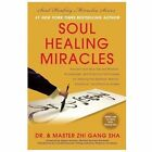 Soul Healing Miracles: Soul Healing Miracles : Ancient and New Sacred Wisdom, Knowledge, and Practical Techniques for Healing the Spiritual, Mental, Emotional, and Physical Bodies by Zhi Gang Sha (2013, Hardcover)
