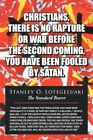 Christians There Is No Rapture or War Before The Second Coming You Have Been Fooled by Satan Paperback – 28 Feb 2012