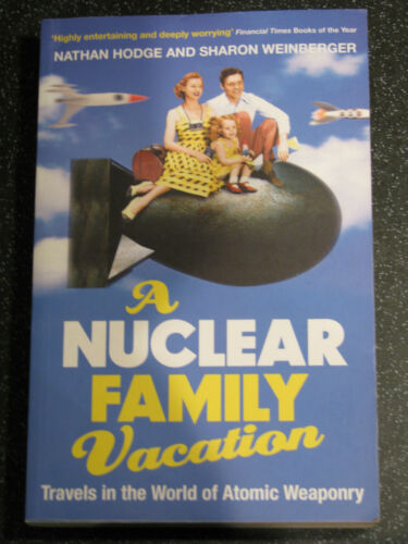 1 of 1 - A Nuclear Family Vacation: Travels in the World of Atomic Weaponry
