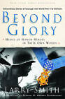 Beyond Glory: Medal of Honor Heroes in Their Own Words by Larry Smith (Paperback, 2004)