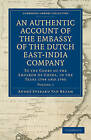 An Authentic Account of the Embassy of the Dutch East-India Company, to the Court of the Emperor of China, in the Years 1794 and 1795 by Andre Everard Van Braam Houckgeest (Paperback, 2011)