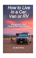 How to Live In a Car Van or RV: And Get Out of Debt Travel and ... Free Shipping