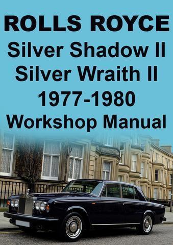 ROLLS ROYCE SILVER SHADOW II SILVER WRAITH II WORKSHOP MANUAL 1977-1980