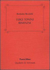 Luigi Tonini riminese. Storico, archeologo, bibliotecario... Alcune cose che sap