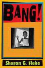 Bang! by Sharon G Flake (Hardback, 2007)