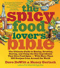 Spicy Food Lover's Bible: The Ultimate Guide to Buying, Growing, Storing, and Using the Key Ingredients That Give Food Spice by Dave DeWitt, Nancy Gerlach (Paperback, 2007)