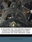 A History of the Henry Family: From Its Beginnings in This Country to the Present Time by John Flournoy Henry (Paperback / softback, 2011)