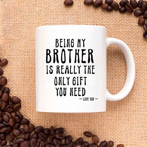 Being-My-Brother-Is-Really-The-Only-Gift-You-Need-Love-You-Funny-Sarcastic-Mug