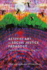 Activist Art in Social Justice Pedagogy: Engaging Students in Glocal Issues through the Arts by Peter Lang Publishing Inc (Hardback, 2011)