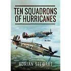 Ten Squadrons of Hurricanes by Adrian Stewart (Hardback, 2016)
