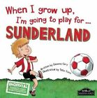 When I Grow Up I'm Going to Play for Sunderland by Gemma Cary (Hardback, 2015)