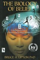 The Biology of Belief by Bruce Lipton 10th Anniversary Edition (NEW)