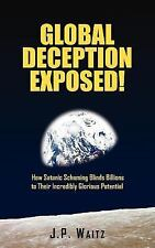 Global Deception Exposed! : How Satanic Scheming Blinds Billions to Their...